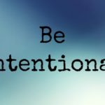 You Need to be Intentional to Achieve Something in Life