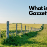 What You Need to Know About Land Gazette?