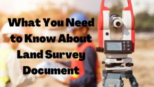 Need to Know About Land Survey Document